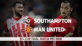 Southampton v Manchester United - EFL Cup Final Match Preview
