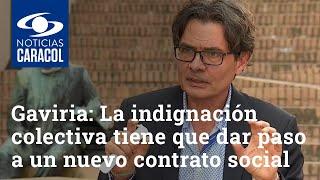 Alejandro Gaviria: La indignación colectiva tiene que dar paso a un nuevo contrato social