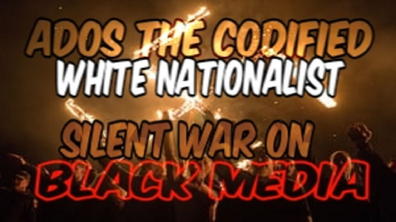 ADOS THE CODIFIED WHITE NATIONALIST WAR ON BLACK MEDIA