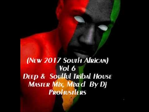 (New 2017 South African)  Vol 6  Deep &  Soulful Tribal House  Master Mix, Mixed  By Dj  Prohustlers