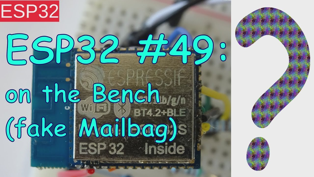 ESP32 #49: on the Bench (fake Mailbag)