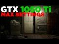 Resident Evil 7: Biohazard   i5 2500   GTX 1050 Ti   Max Settings   1080p