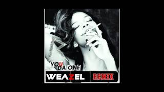 Rihanna - You Da One (Weazel Remix)