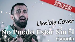 No Puedo Estar Sin Él - Camela (Ukulele cover acordes versión)
