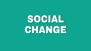 Social change - Definition, Nature and Characteristics