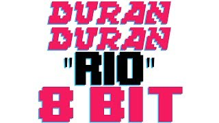 Rio [8 Bit Tribute to Duran Duran] - 8 Bit Universe