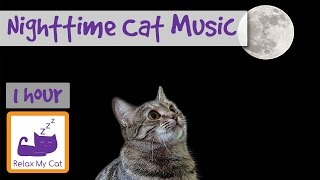Music to Help Calm Down Overactive Cats at Nighttime - Soothing Music for Cats and Kittens