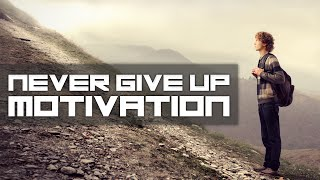 DON'T EVER GIVE UP - 2017 Motivational Video