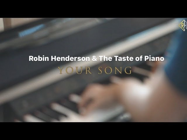 Your Song - Robin Henderson & The Taste of Piano Cover