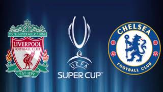 UEFA SUPER CUP PREVIEW | LIVERPOOL VS CHELSEA | SHOULD WE EXPECT ANOTHER HUMILIATION?