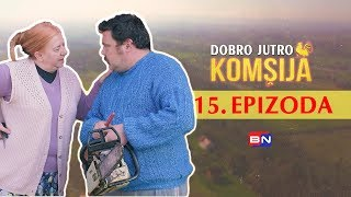 DOBRO JUTRO KOMSIJA 15 EPIZODA (BN Televizija 2019) HD