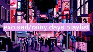 —exo sad/rainy days playlist