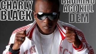Charly Black - Badmind Ago Kill Dem (Drink & Party Riddim) Birchill Records [June 2011]
