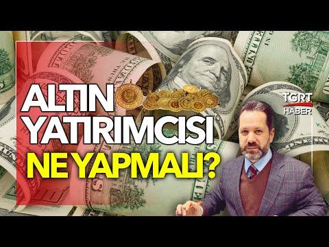 Dolar Alanlar Dikkat! Altın Yatırımcısı Ne Papmalı? İslam Memiş Yorumluyor - TGRT Haber