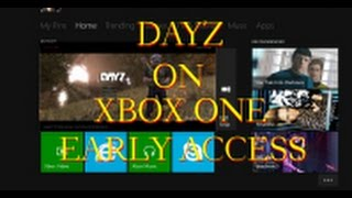 DAYZ ON XBOX ONE EARLY ACCESS HOW TO GET DAYZ
