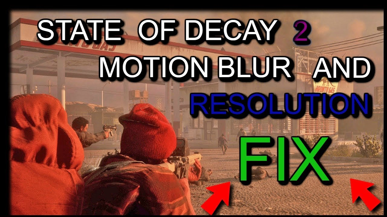 🔴 StateOfDecay2 - Resolution AND MotionBlur FIX 🔴