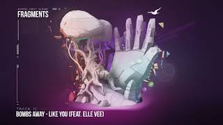 Bombs Away - Like You ft Elle Vee [Fragments Album, Track 10]