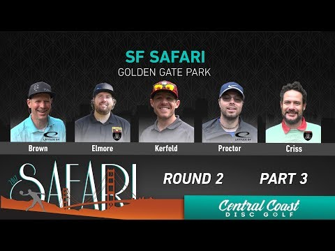 2017 SF Safari Round 2 Part 3 (Brown, Elmore, Kerfeld, Proctor, Criss)