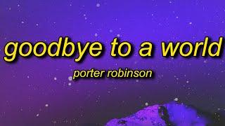 Porter Robinson - Goodbye To A World (Among Us Song) Lyrics   thank you i'll say goodbye soon