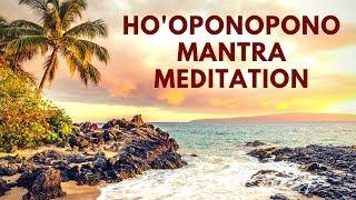 Ho Oponopono Mantra Meditation Hawaiian Prayer Of Gratitude Forgiveness Youtube