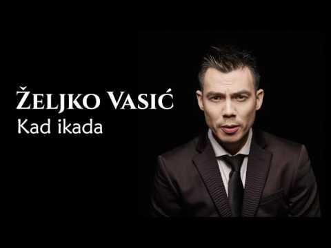 Željko Vasić - Kad ikada - (Audio 2016)