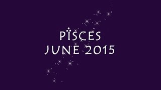 Pisces June 2015 - Lorien Tarot Reading