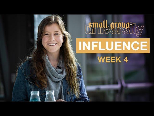 Influence - Week 4 - Small Group University