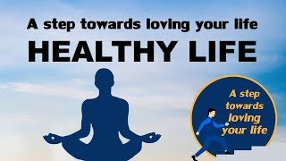 A step towards loving your life - Healthy Life