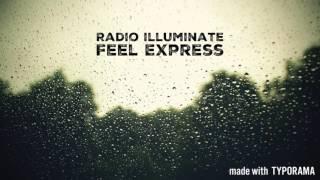 Radio illuminateがお届けするFeel Express。流行に流されず今心に響い...