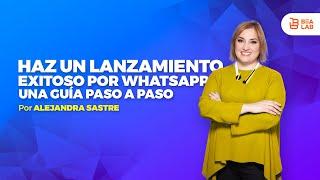Haz Un Lanzamiento Exitoso Por Whatsapp - Alejandra Sastre