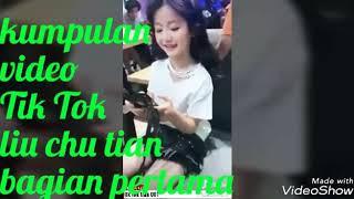 Kumpulan video Tik Tok liu chu tian bagian pertama