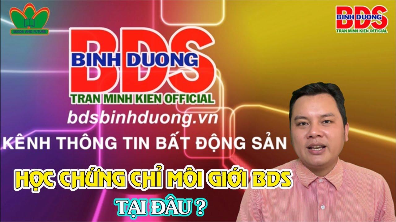 Học Chứng Chỉ Môi Giới BDS Tại Bình Dương   Tran Minh Kien Official