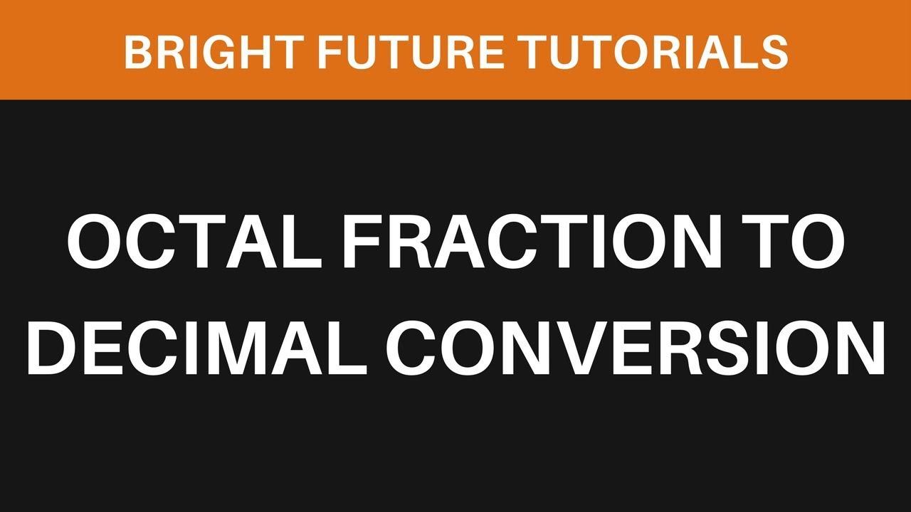 Worksheet Fractional To Decimal octal fraction to decimal conversion number system conversion
