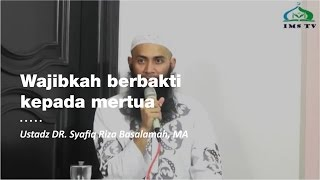 Wajibkah Berbakti Kepada Mertua - Ustadz DR. Syafiq Riza Basalamah, MA