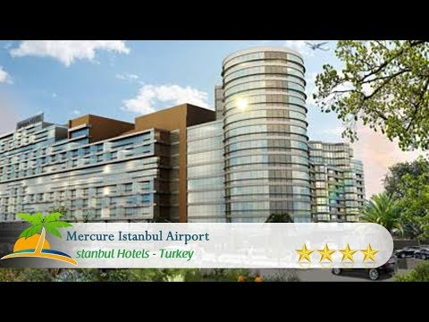 Mercure Istanbul Airport - Istanbul Hotels, Turkey