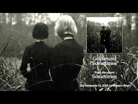 "Goldmund - ""Sometimes"""
