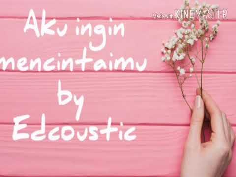 Aku ingin mencintaimu - Edcoustic (Lirik) | Lirik lagu aku ingin mencintaimu by edcoustic