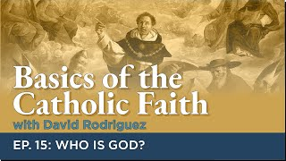 Basics of the Catholic Faith - Episode 15: Who is God?
