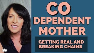 CODEPENDENT MOTHER TAKING ACCOUNTABILITY and HEALING FROM CODEPENDENCY