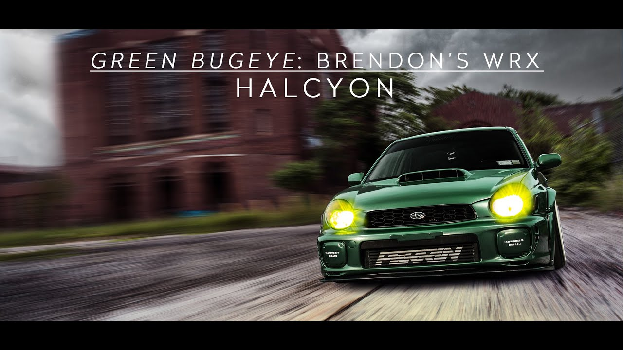 Green Bugeye: Brendon's WRX | HALCYON - YouTube