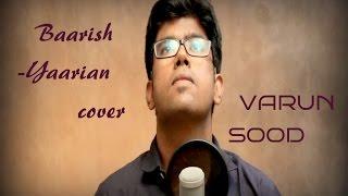 Baarish (Yaarian) | Cover | Varun Sood