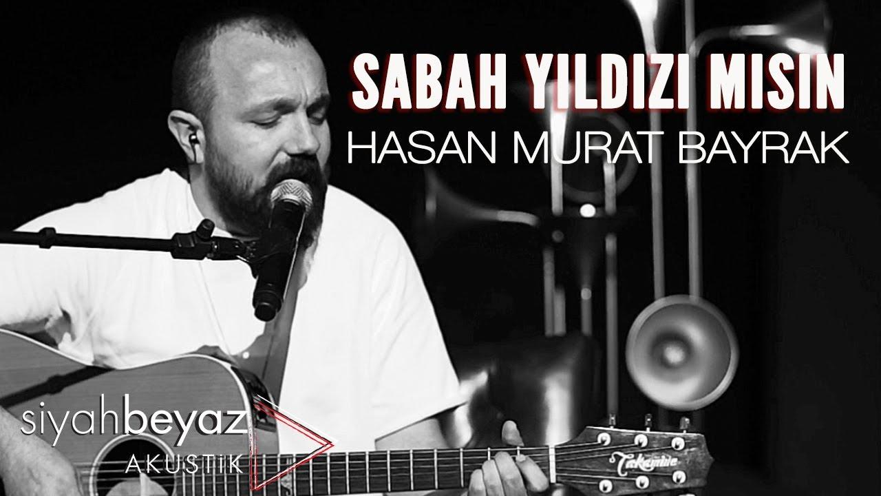 Hasan Murat Bayrak - Sabah Yıldızı Mısın (SiyahBeyaz Akustik)