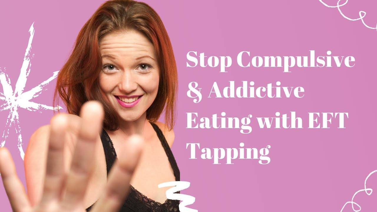 How to Stop Compulsive & Addictive Eating with EFT Tapping