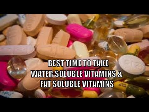 Best Time To Take Water Soluble Vitamins & Fat Soluble Vitamins