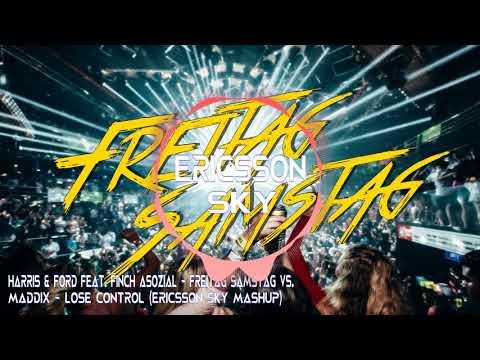 HARRIS & FORD Feat. FiNCH ASOZiAL - FREITAG SAMSTAG Vs. Maddix - Lose Control (Ericsson Sky Mashup)