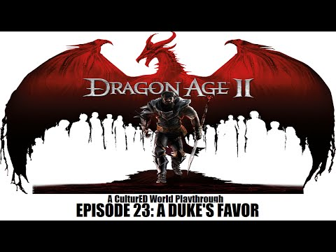 The CulturED World Plays- Dragon Age II (Episode 23: A Duke's Favor)