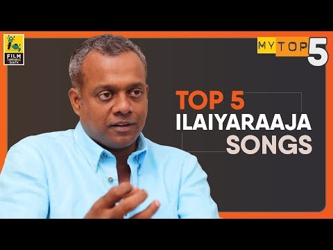 Gautham Menon's Top 5 Ilaiyaraaja songs.