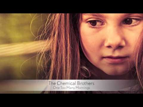 The Chemical Brothers - One Too Many Mornings