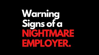 Warning Signs of a Nightmare Employer (Run!)