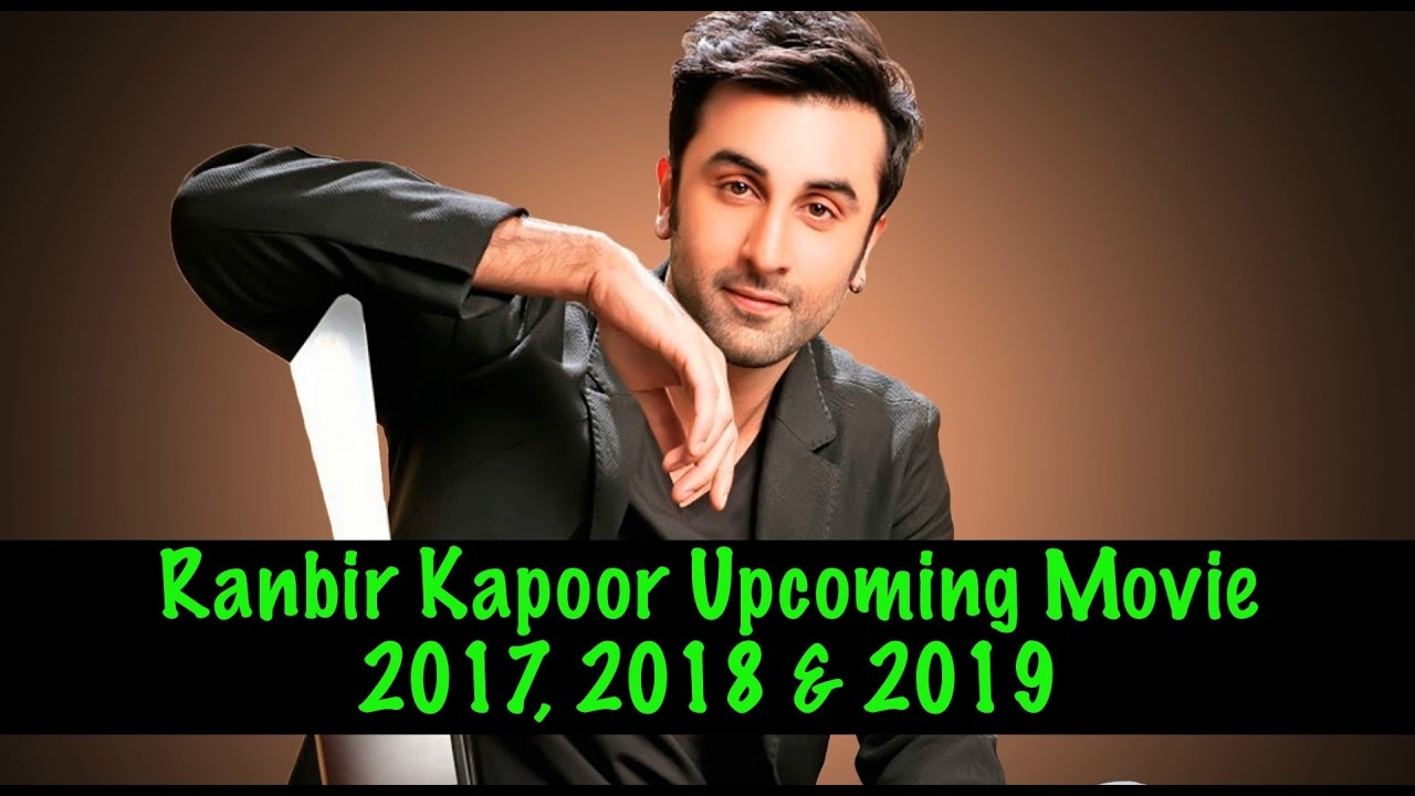 Ranbir Kapoor Upcoming Movies 2017, 2018 & 2019 | Ranbir ...